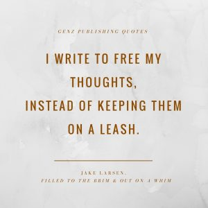 I write to free my thoughts, instead of keeping them on a leash