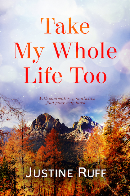 Cover: Take My Whole Life Too by Justine Ruff, Mountains in autumn with title over them